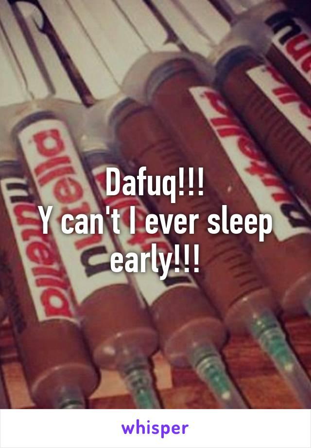 Dafuq!!! Y can't I ever sleep early!!!