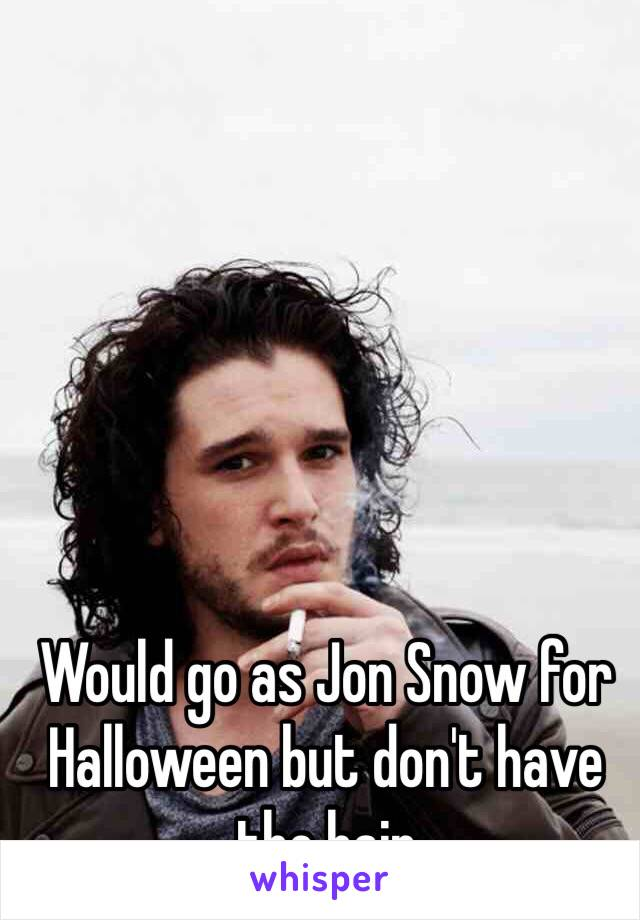 Would go as Jon Snow for Halloween but don't have the hair