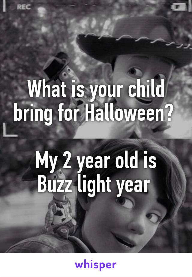 What is your child bring for Halloween?   My 2 year old is Buzz light year