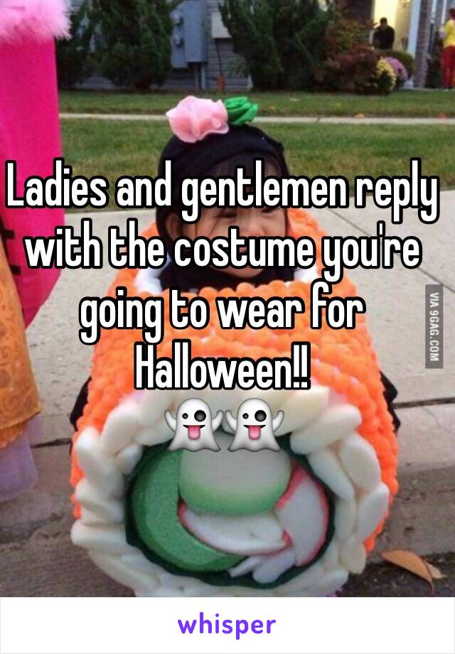 Ladies and gentlemen reply with the costume you're going to wear for Halloween!! 👻👻