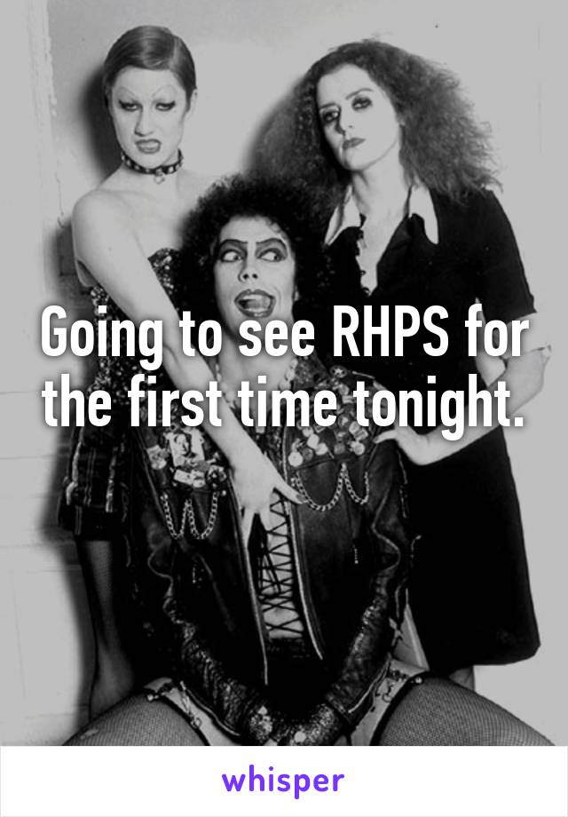 Going to see RHPS for the first time tonight.