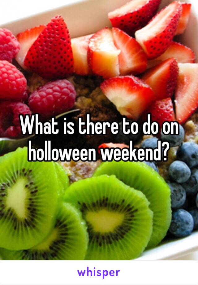 What is there to do on holloween weekend?