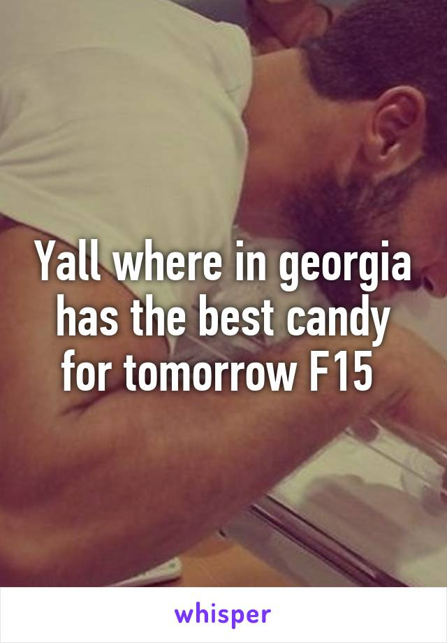 Yall where in georgia has the best candy for tomorrow F15