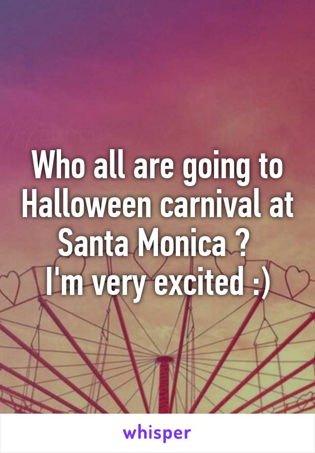 Who all are going to Halloween carnival at Santa Monica ?  I'm very excited :)
