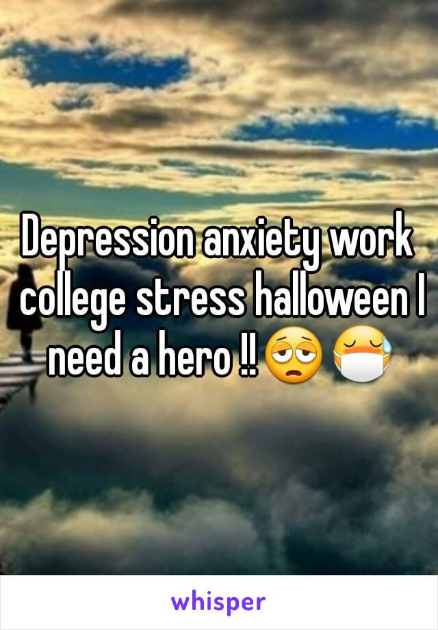 Depression anxiety work college stress halloween I need a hero !!😩😷