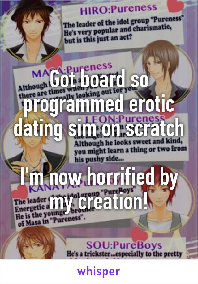 Got board so programmed erotic dating sim on scratch  I'm now horrified by my creation!