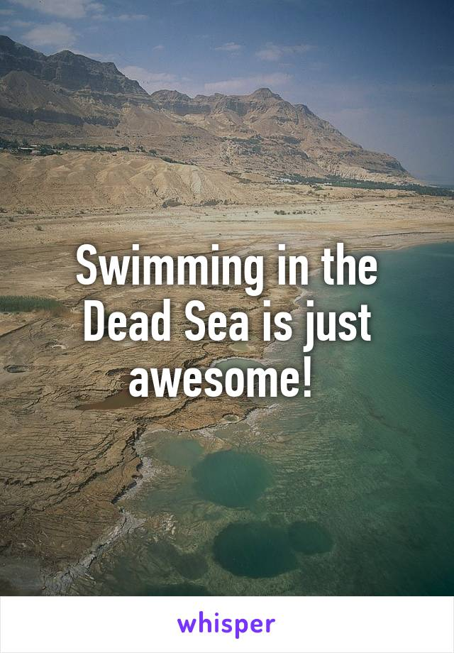 Swimming in the Dead Sea is just awesome!