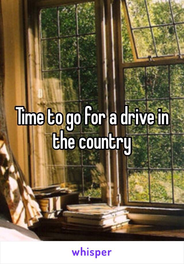 Time to go for a drive in the country