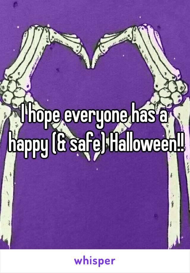 I hope everyone has a happy (& safe) Halloween!!