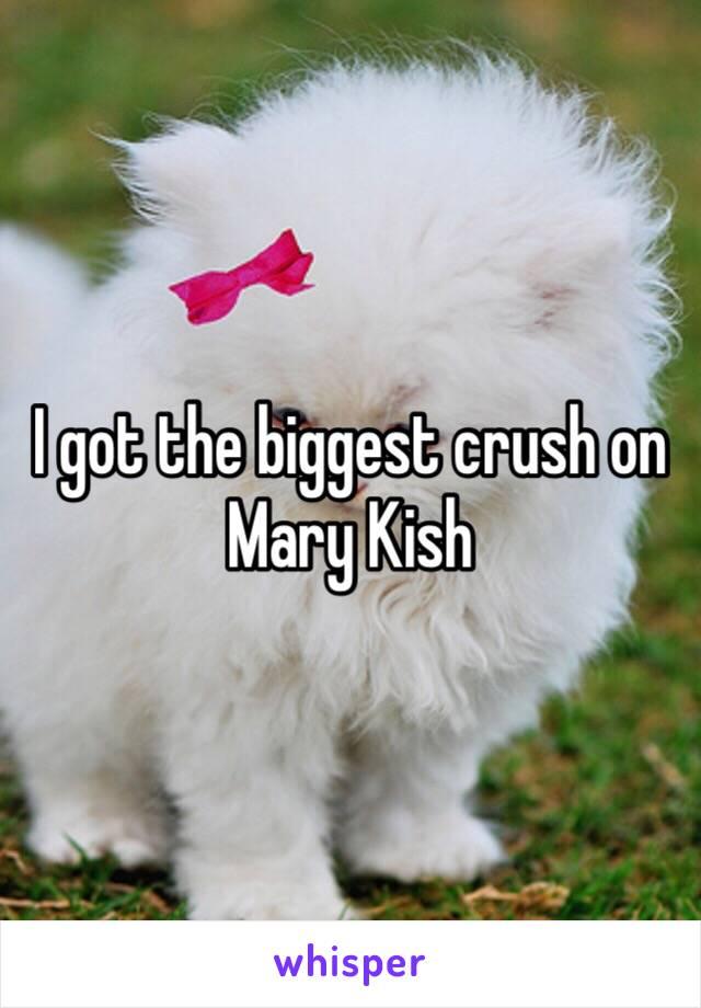 I got the biggest crush on Mary Kish