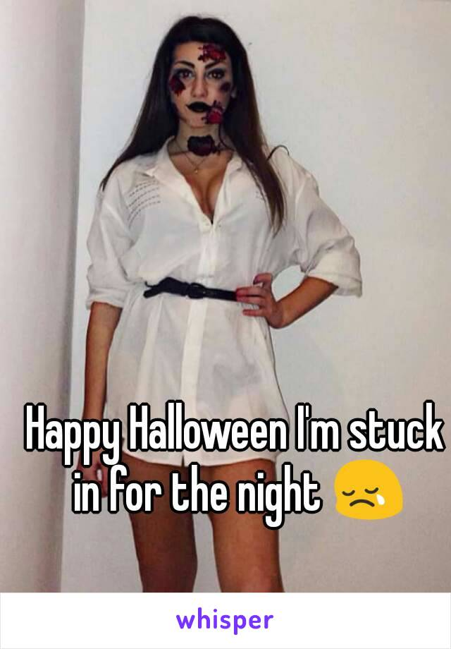 Happy Halloween I'm stuck in for the night 😢