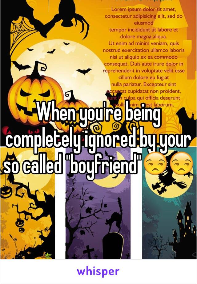 """When you're being completely ignored by your so called """"boyfriend""""😒😒"""