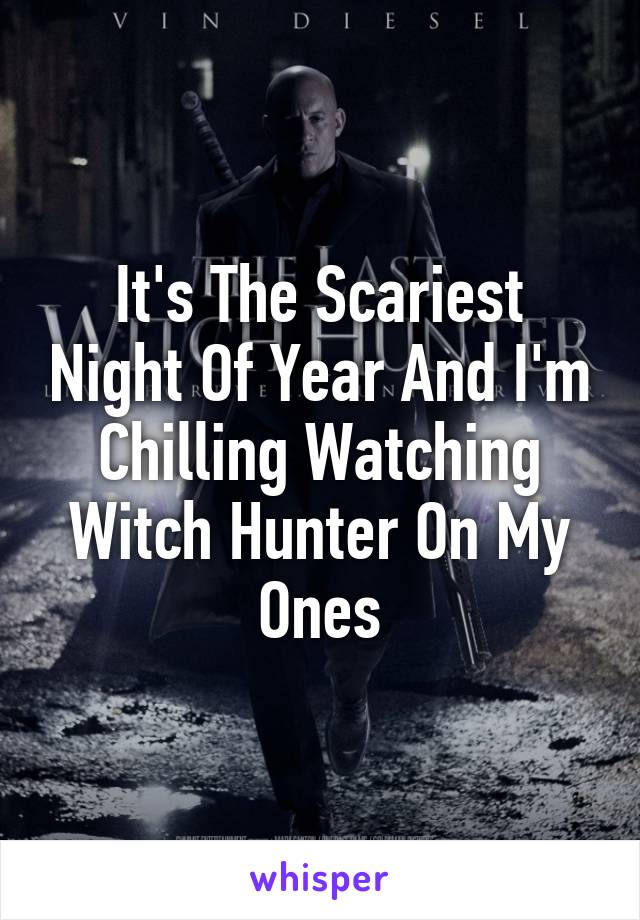 It's The Scariest Night Of Year And I'm Chilling Watching Witch Hunter On My Ones