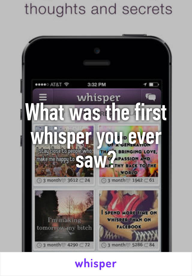 What was the first whisper you ever saw?