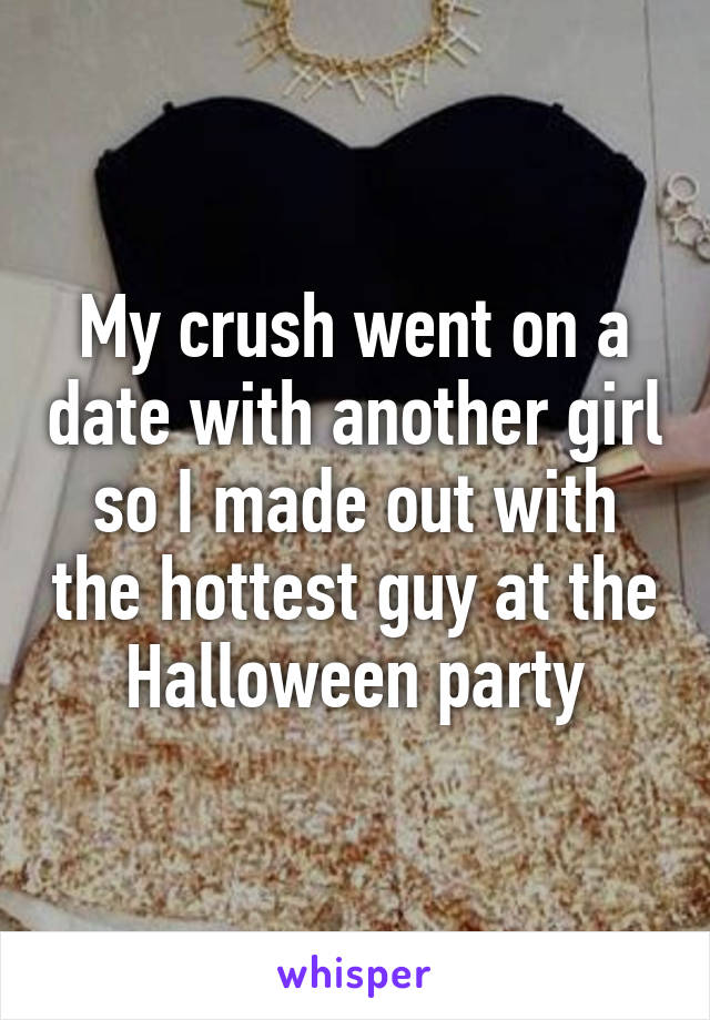 My crush went on a date with another girl so I made out with the hottest guy at the Halloween party