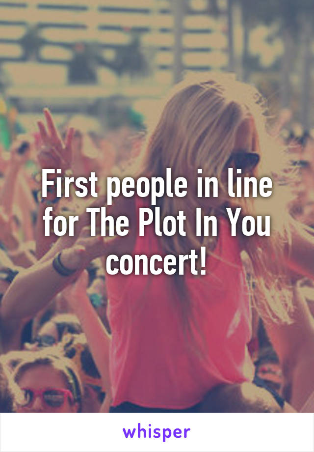 First people in line for The Plot In You concert!