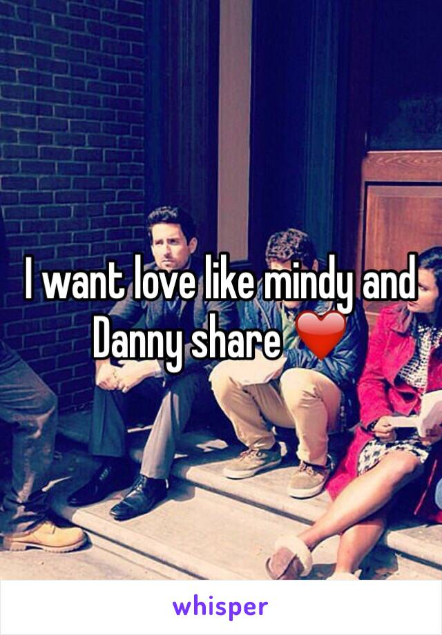 I want love like mindy and Danny share ❤️