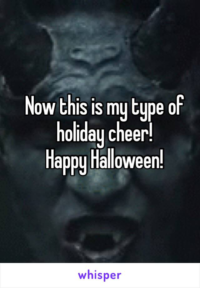 Now this is my type of holiday cheer! Happy Halloween!