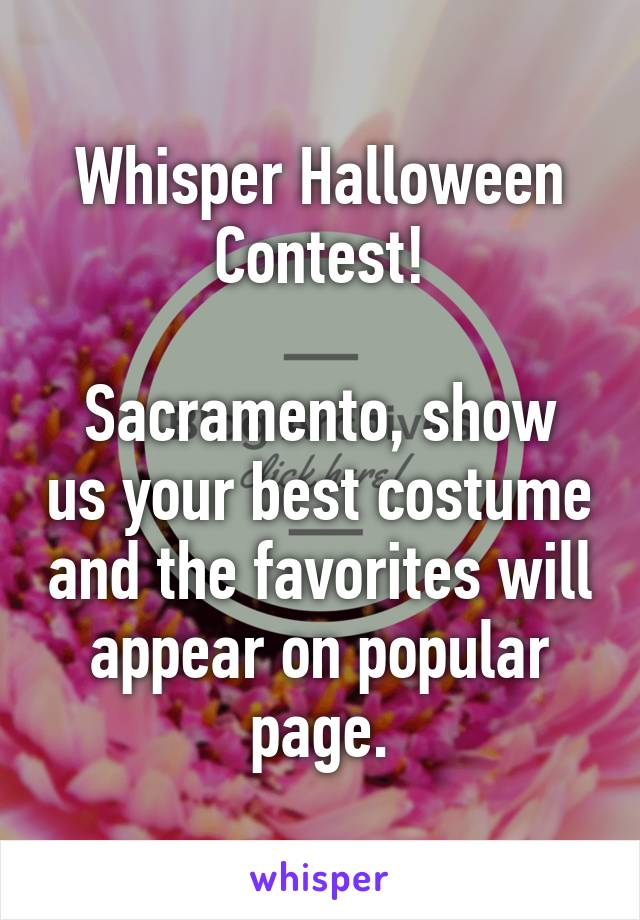 Whisper Halloween Contest!  Sacramento, show us your best costume and the favorites will appear on popular page.