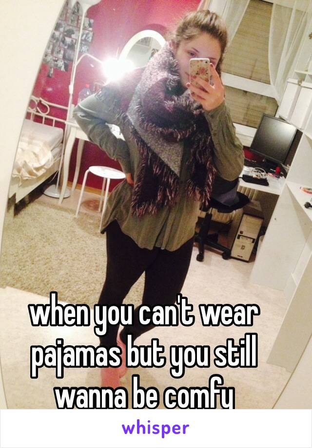 when you can't wear pajamas but you still wanna be comfy
