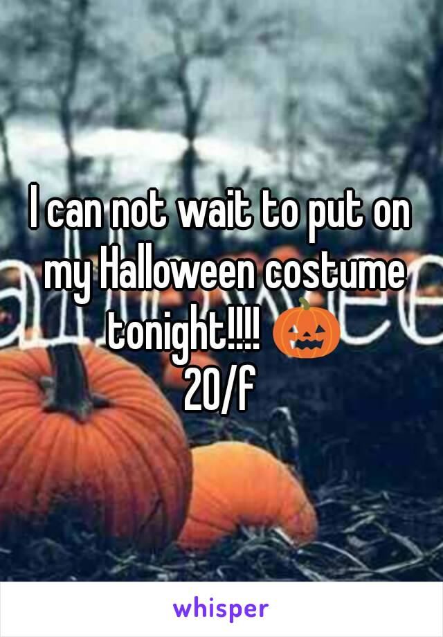I can not wait to put on my Halloween costume tonight!!!! 🎃 20/f