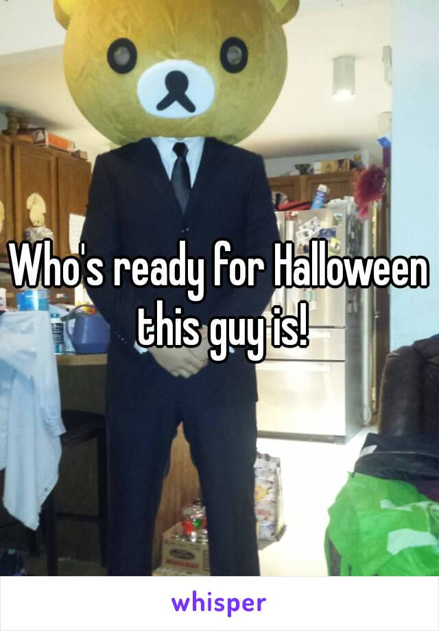 Who's ready for Halloween this guy is!