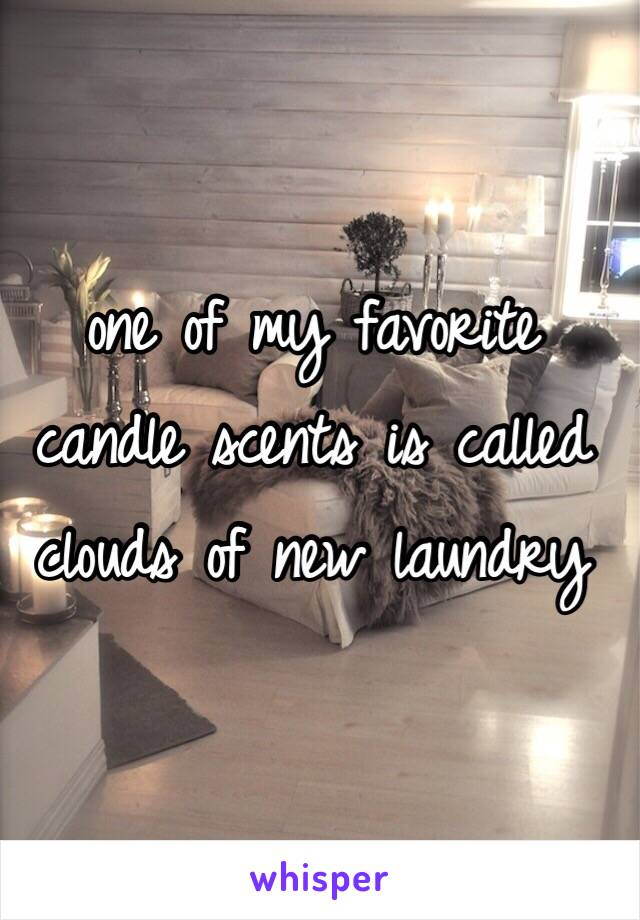 one of my favorite candle scents is called clouds of new laundry