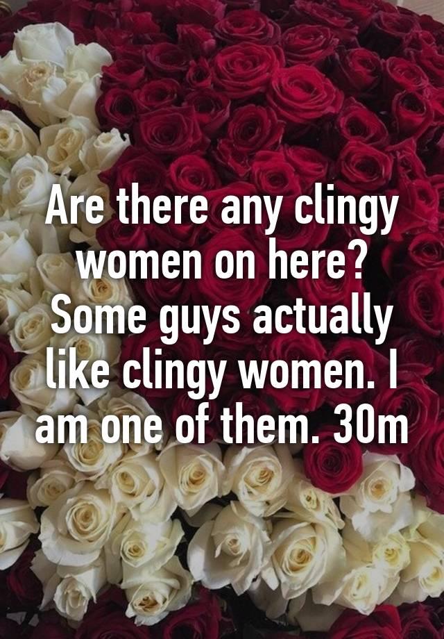 do men like clingy women