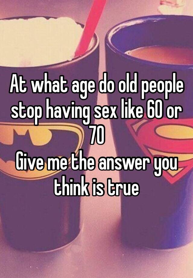 What age do people stop having sex