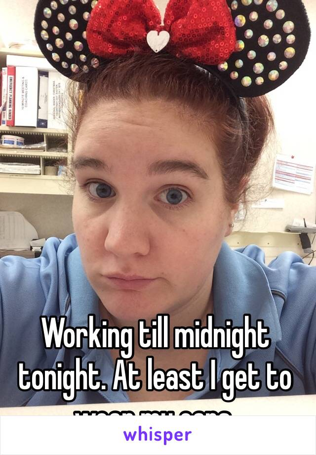 Working till midnight tonight. At least I get to wear my ears.
