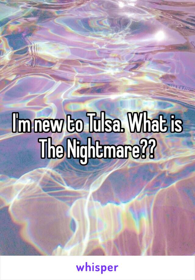 I'm new to Tulsa. What is The Nightmare??