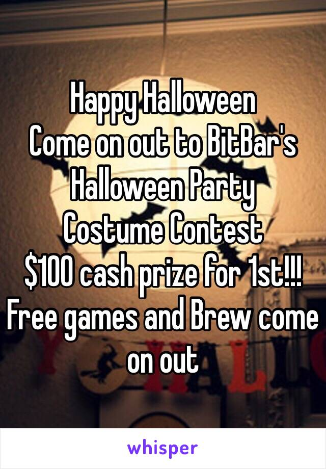 Happy Halloween  Come on out to BitBar's Halloween Party Costume Contest $100 cash prize for 1st!!!  Free games and Brew come on out