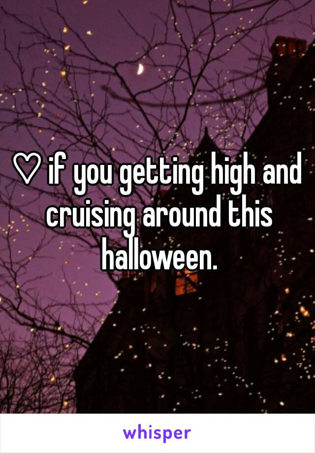 ♡ if you getting high and cruising around this halloween.