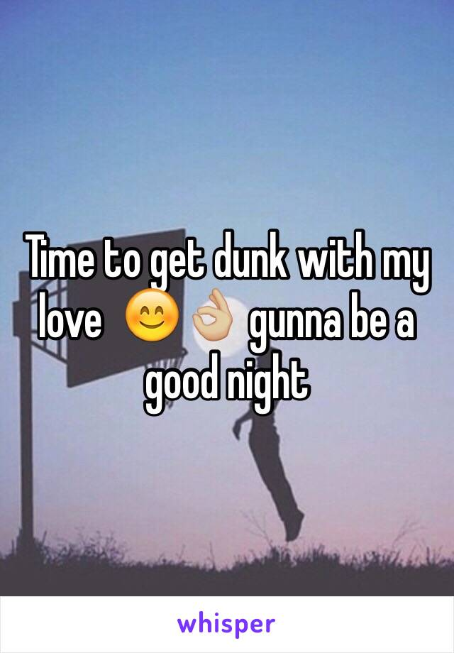 Time to get dunk with my love  😊👌🏼 gunna be a good night