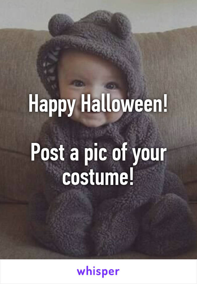 Happy Halloween!  Post a pic of your costume!