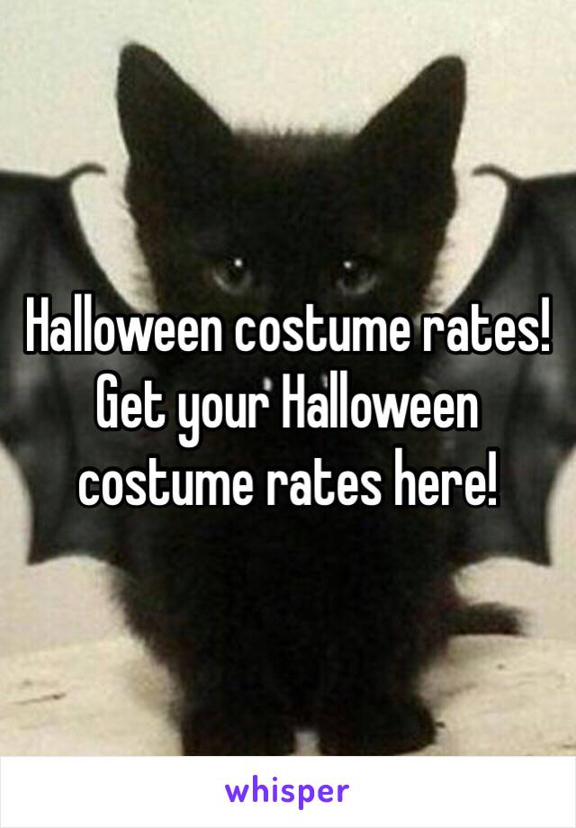 Halloween costume rates! Get your Halloween costume rates here!