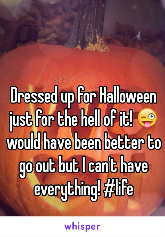 Dressed up for Halloween just for the hell of it! 😜 would have been better to go out but I can't have everything! #life
