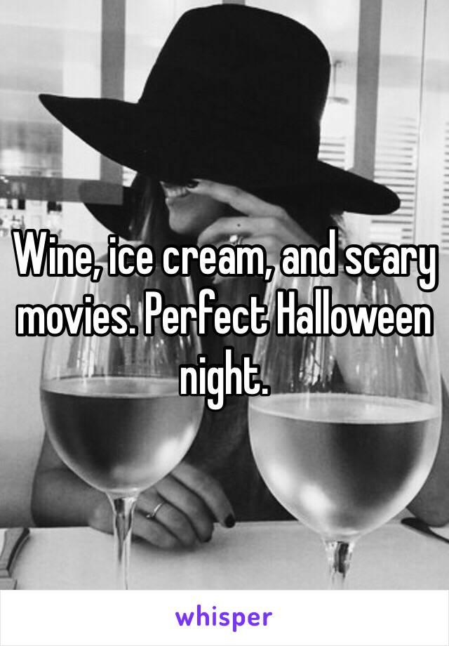 Wine, ice cream, and scary movies. Perfect Halloween night.