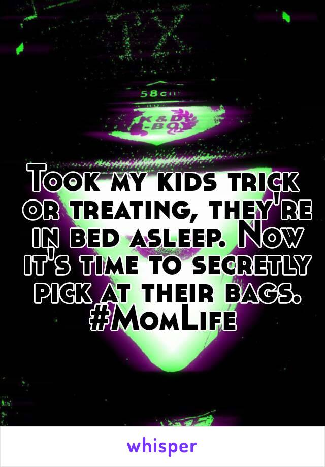 Took my kids trick or treating, they're in bed asleep. Now it's time to secretly pick at their bags. #MomLife