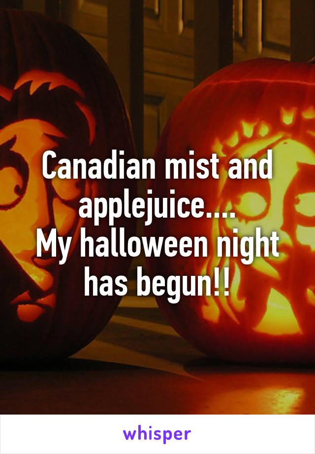 Canadian mist and applejuice.... My halloween night has begun!!
