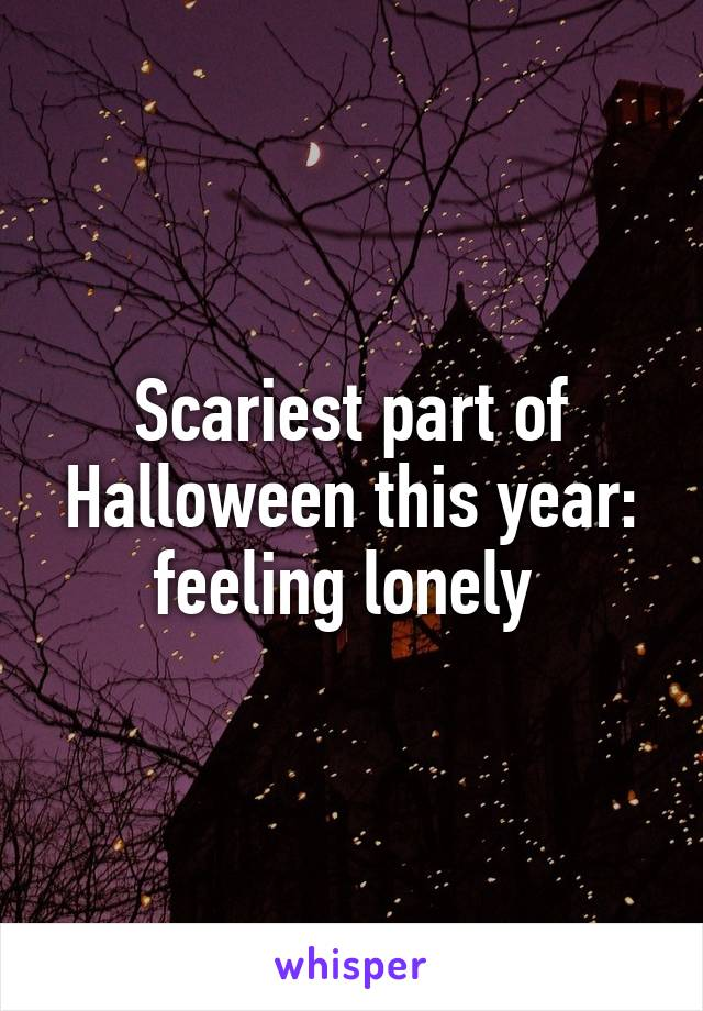 Scariest part of Halloween this year: feeling lonely