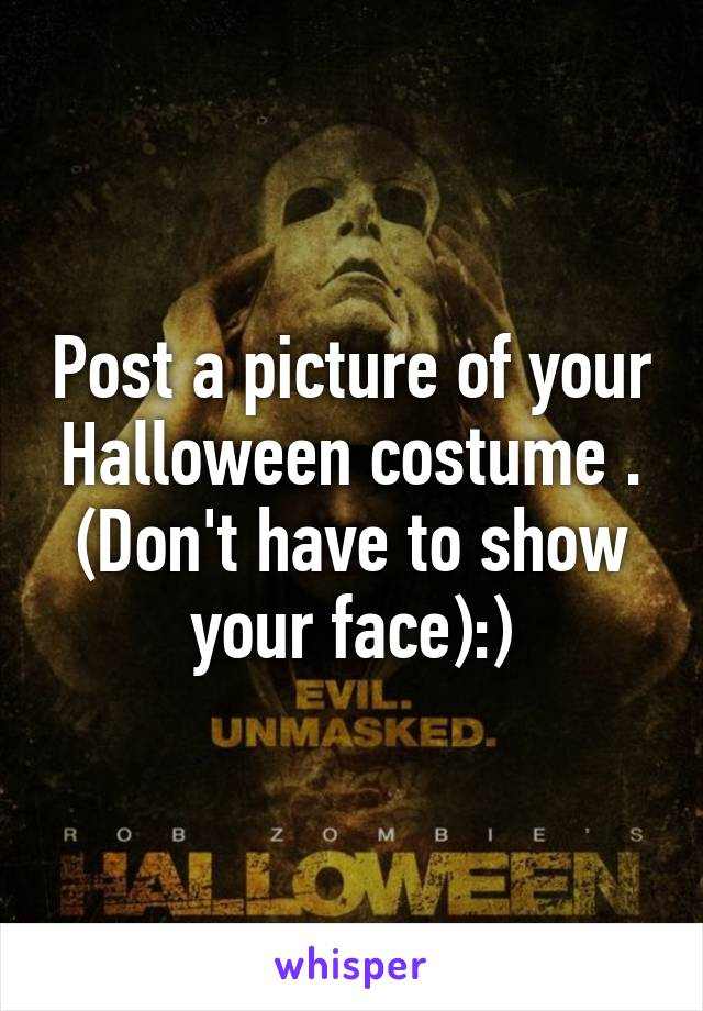 Post a picture of your Halloween costume . (Don't have to show your face):)