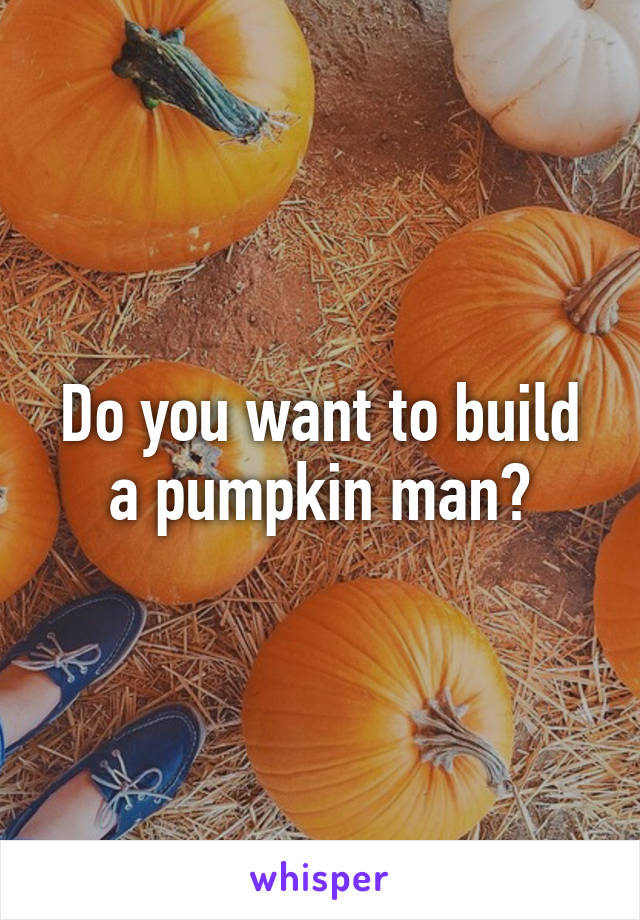 Do you want to build a pumpkin man?