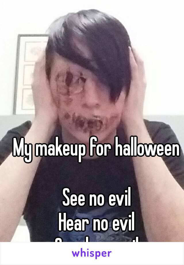 My makeup for halloween  See no evil Hear no evil Speak no evil