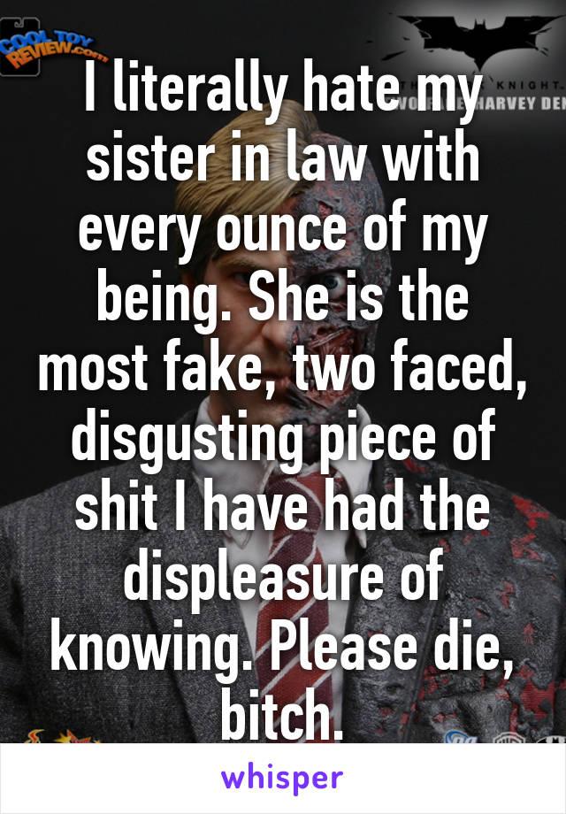 My sister in law is a bitch