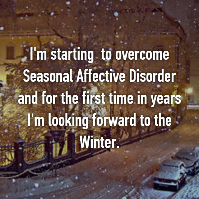 I'm starting  to overcome Seasonal Affective Disorder and for the first time in years I'm looking forward to the Winter.