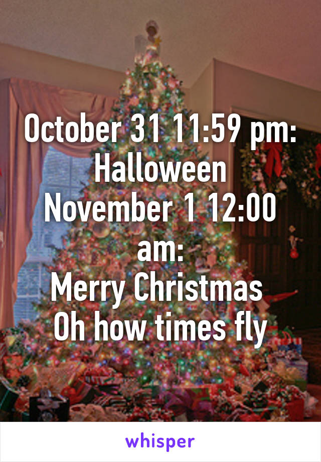 Halloween 1 November.October 31 11 59 Pm Halloween November 1 12 00 Am Merry