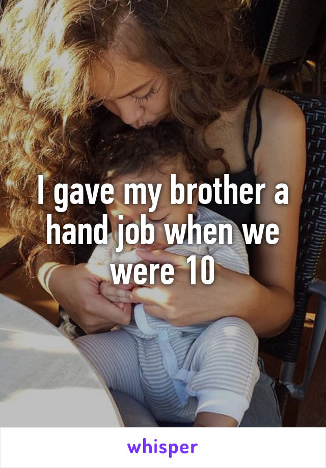 Gave my brother a hand job