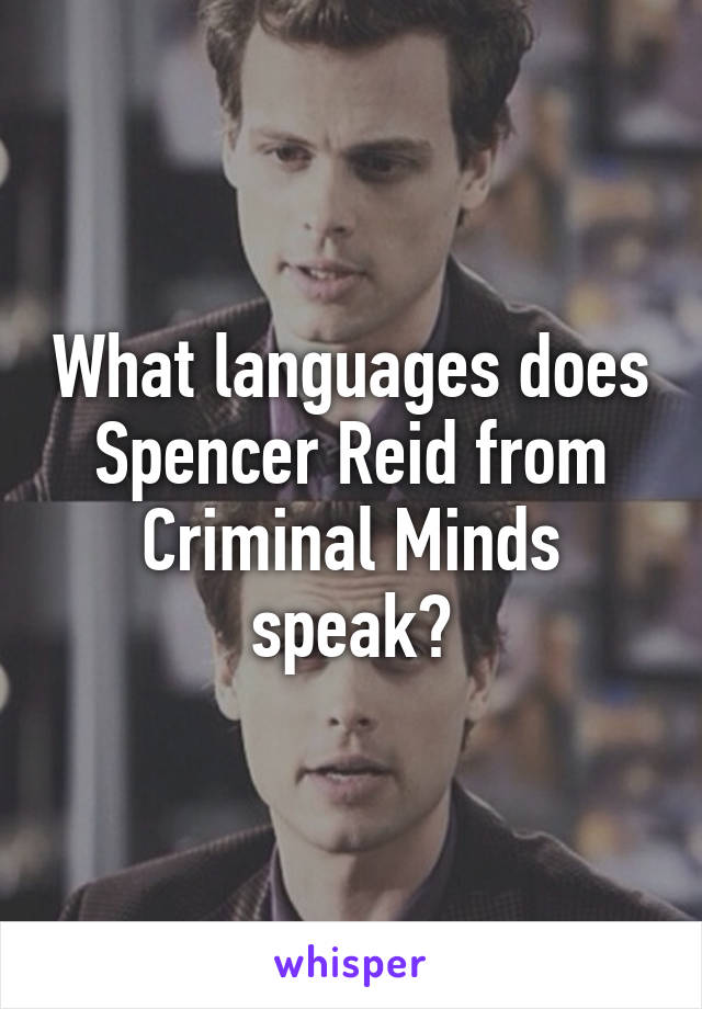 What languages does Spencer Reid from Criminal Minds speak?
