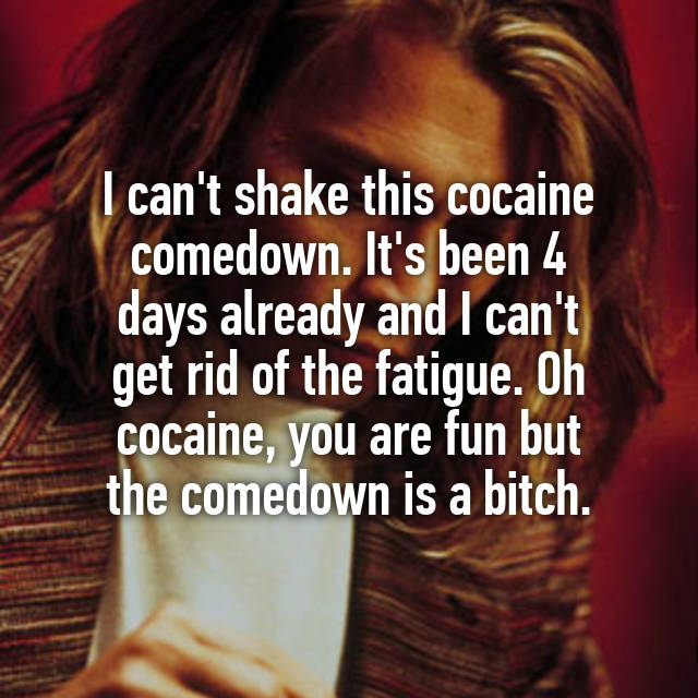 I can't shake this cocaine comedown  It's been 4 days
